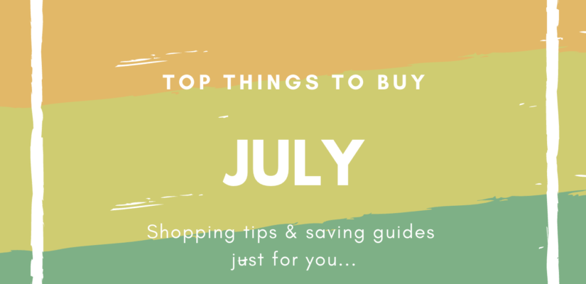 July What to Buy and What Not to Buy